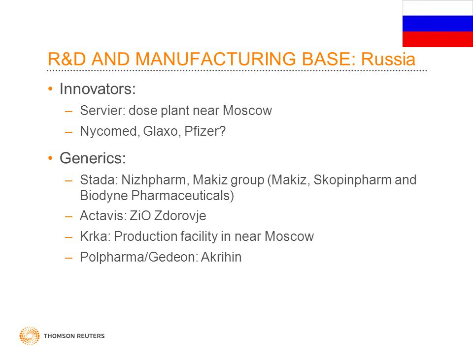 R&D AND MANUFACTURING BASE: Russia Innovators: –Servier: dose plant near Moscow –Nycomed, Glaxo, Pfizer.