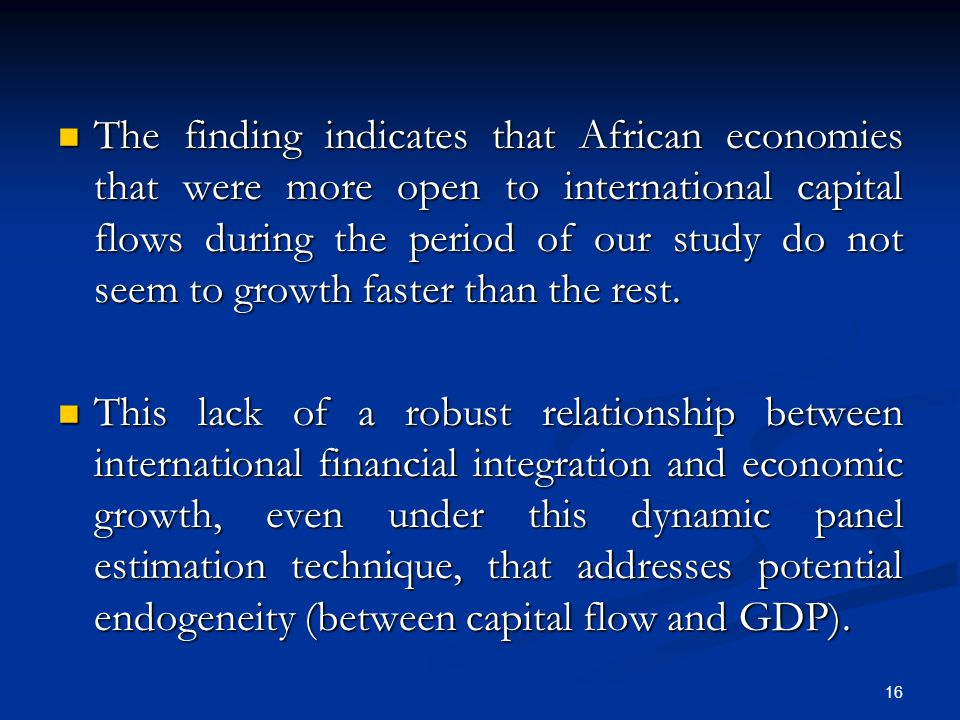 The finding indicates that African economies that were more open to international capital flows during the period of our study do not seem to growth faster than the rest.