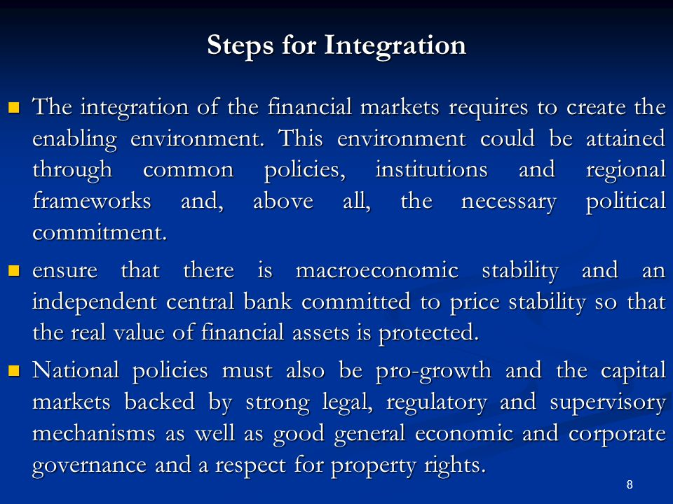 8 Steps for Integration The integration of the financial markets requires to create the enabling environment.