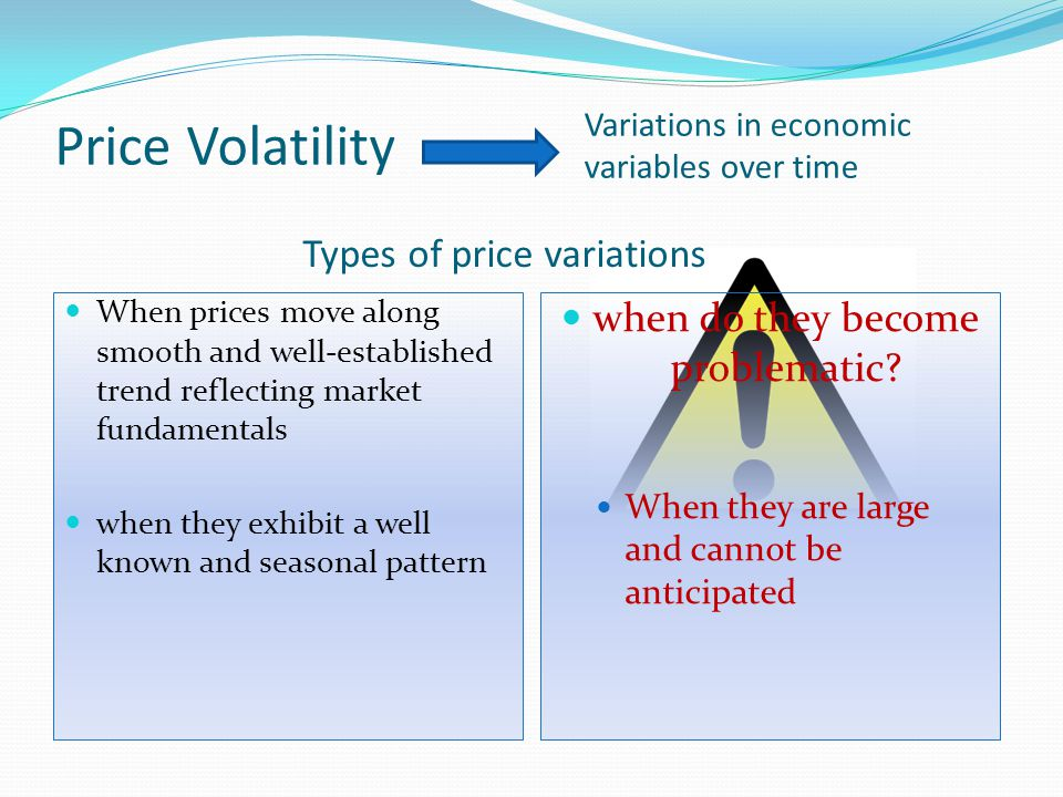 Price Volatility Types of price variations When prices move along smooth and well-established trend reflecting market fundamentals when they exhibit a