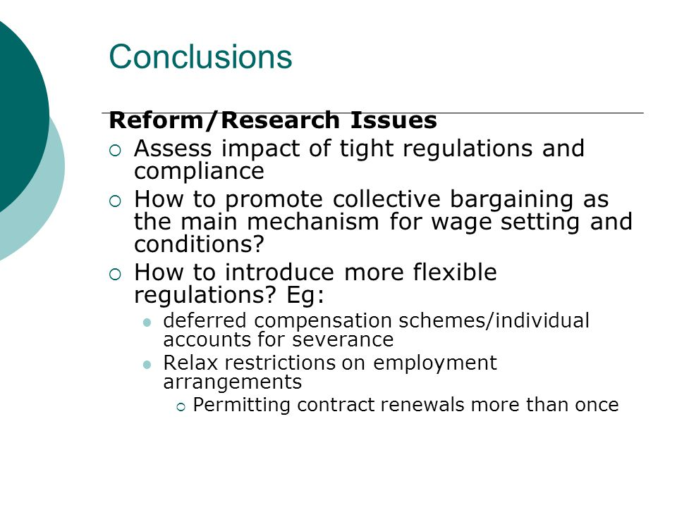 Conclusions Reform/Research Issues Assess impact of tight regulations and compliance How to promote collective bargaining as the main mechanism for wage setting and conditions.