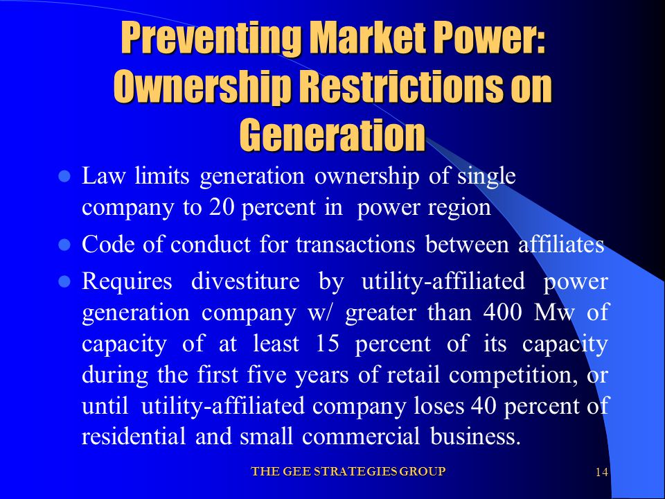 THE GEE STRATEGIES GROUP14 Preventing Market Power: Ownership Restrictions on Generation Law limits generation ownership of single company to 20 perce