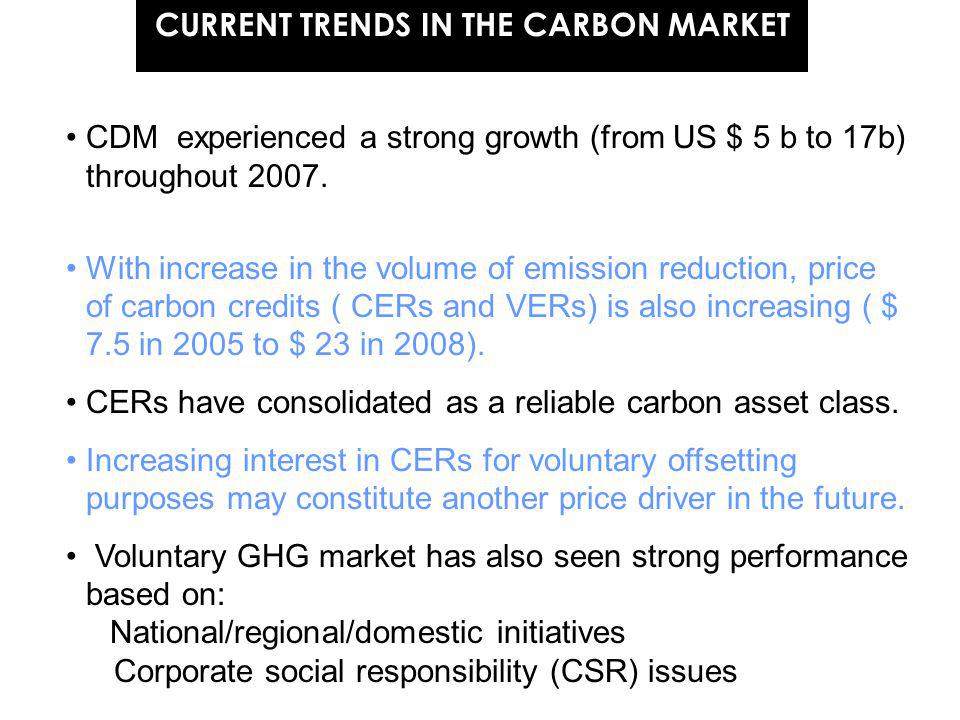 CURRENT TRENDS IN THE CARBON MARKET CDM experienced a strong growth (from US $ 5 b to 17b) throughout 2007.