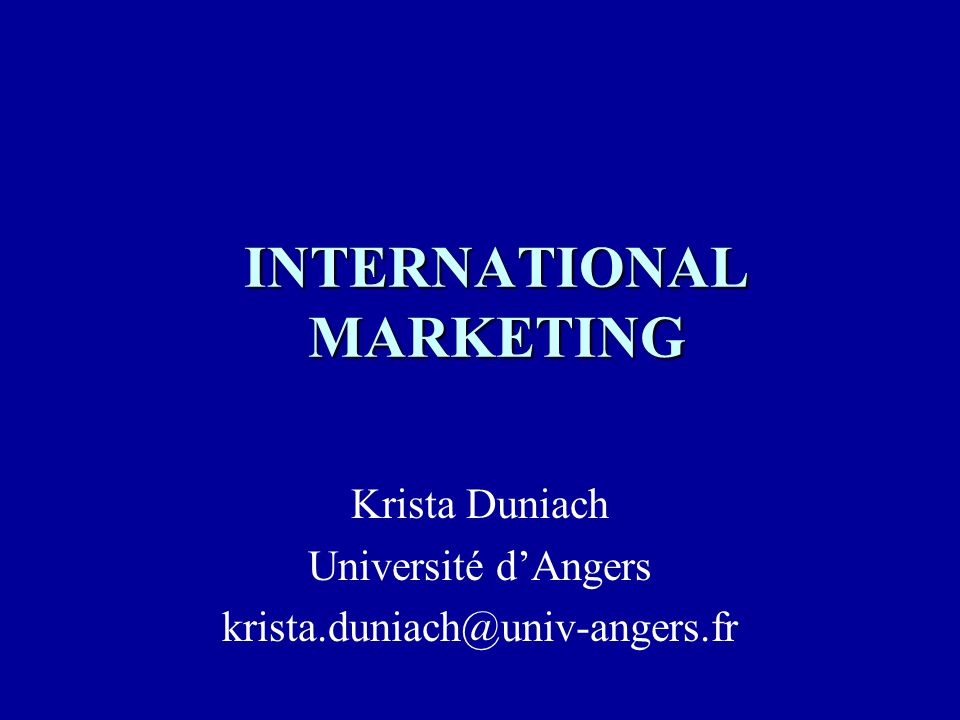 INTERNATIONAL MARKETING Krista Duniach Université dAngers krista.duniach@univ-angers.fr