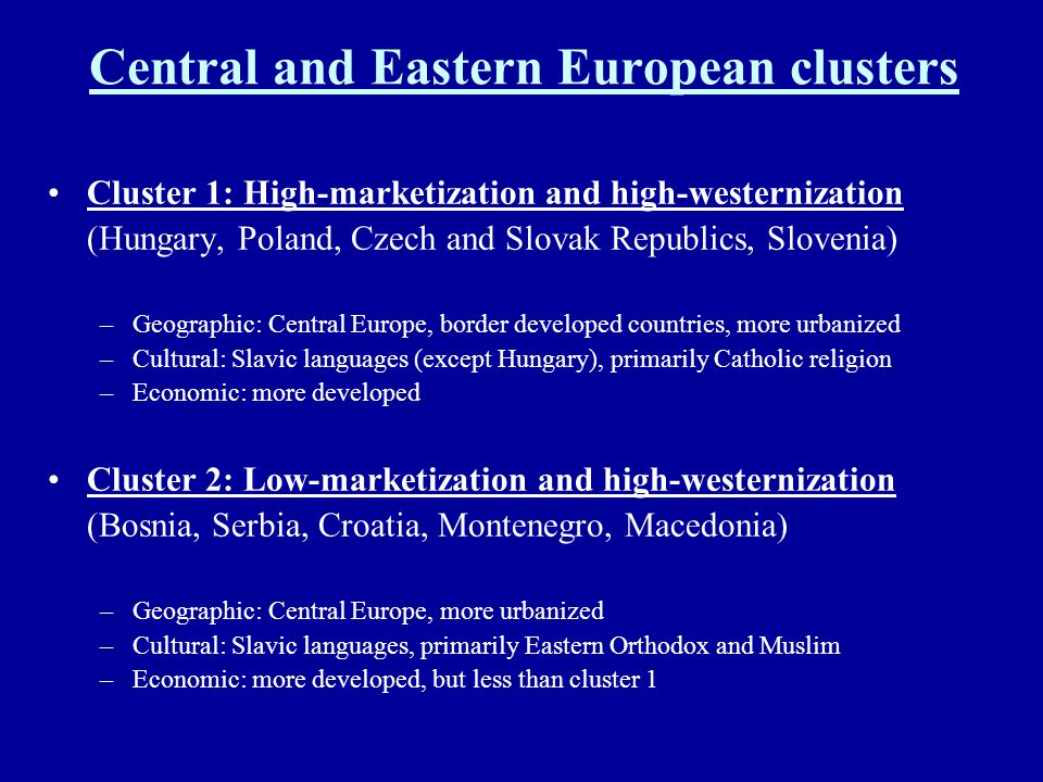Central and Eastern European clusters Cluster 1: High-marketization and high-westernization (Hungary, Poland, Czech and Slovak Republics, Slovenia) –G