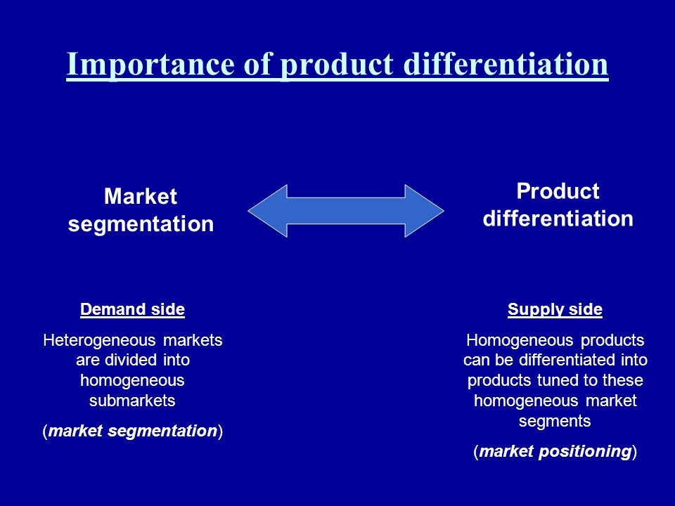 Importance of product differentiation Market segmentation Product differentiation Demand side Heterogeneous markets are divided into homogeneous subma
