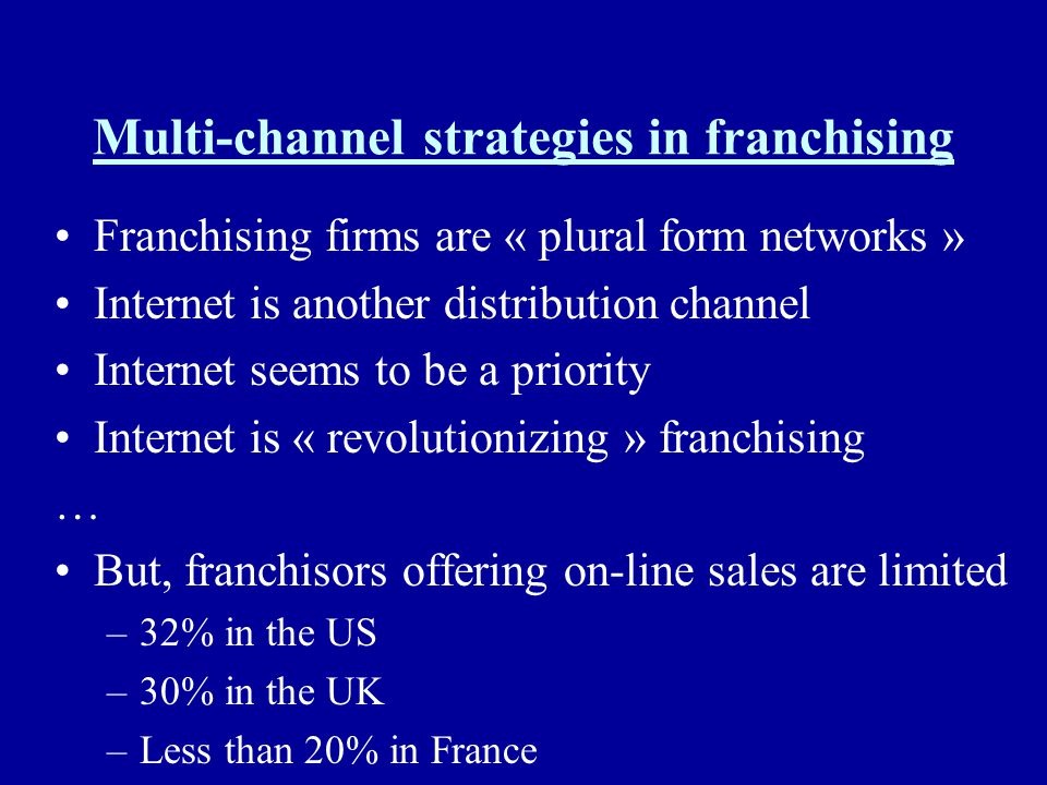 Multi-channel strategies in franchising Franchising firms are « plural form networks » Internet is another distribution channel Internet seems to be a