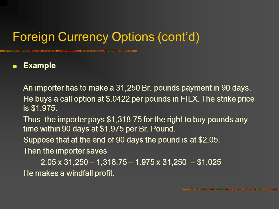 Foreign Currency Options Option: The right (but not obligation) to buy or sell something at a specified price (strike price).