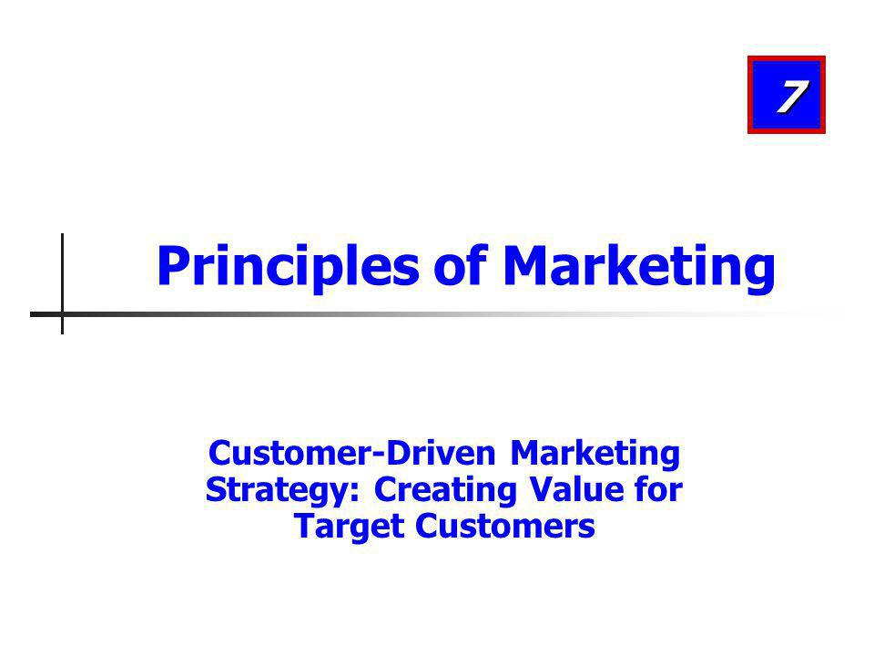 Customer-Driven Marketing Strategy: Creating Value for Target Customers 7 Principles of Marketing
