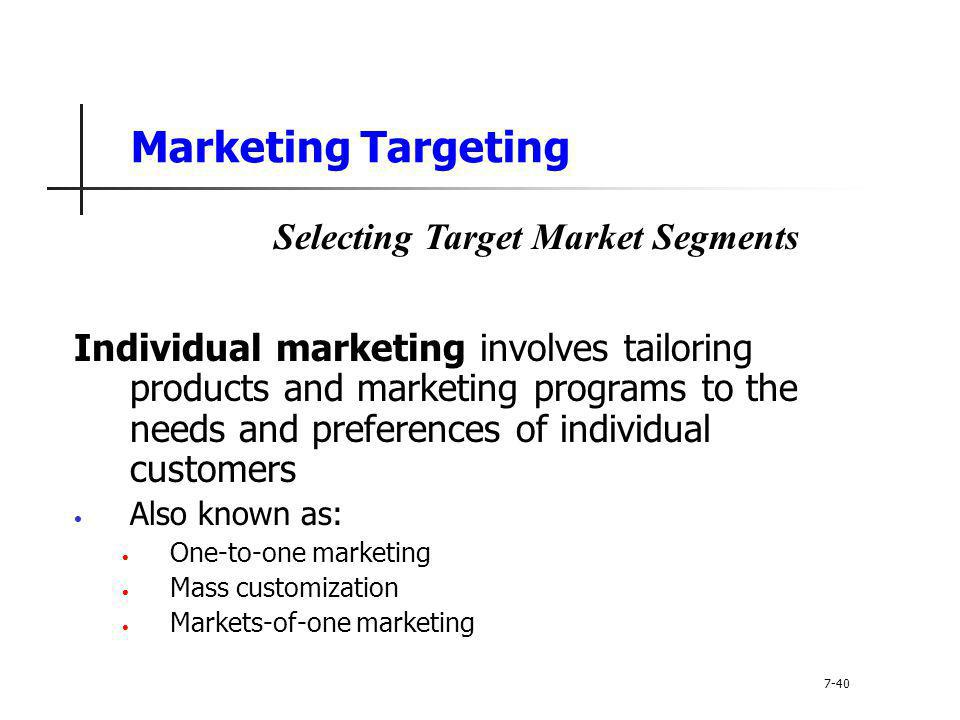 Marketing Targeting Individual marketing involves tailoring products and marketing programs to the needs and preferences of individual customers Also