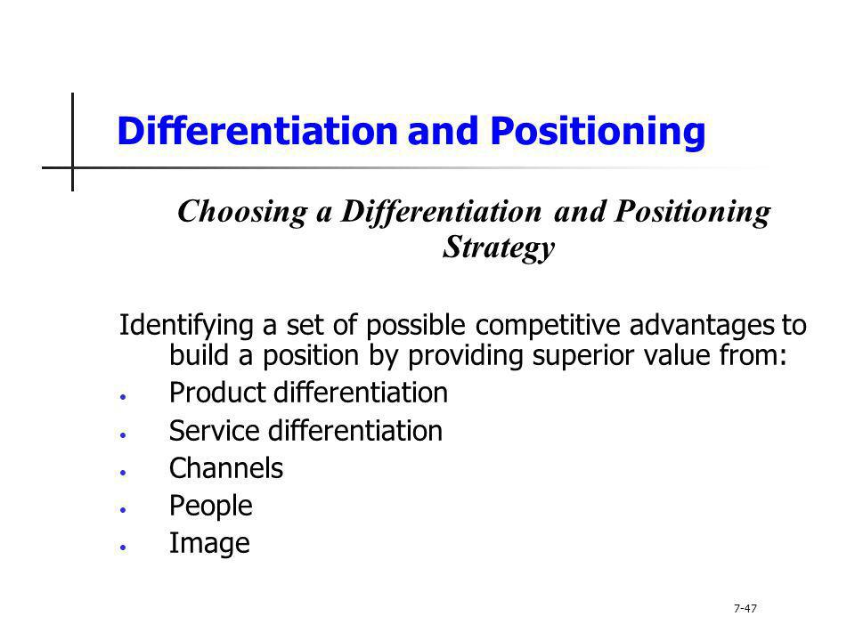 Differentiation and Positioning Choosing a Differentiation and Positioning Strategy Identifying a set of possible competitive advantages to build a po