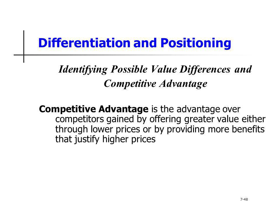 Differentiation and Positioning Identifying Possible Value Differences and Competitive Advantage Competitive Advantage is the advantage over competito