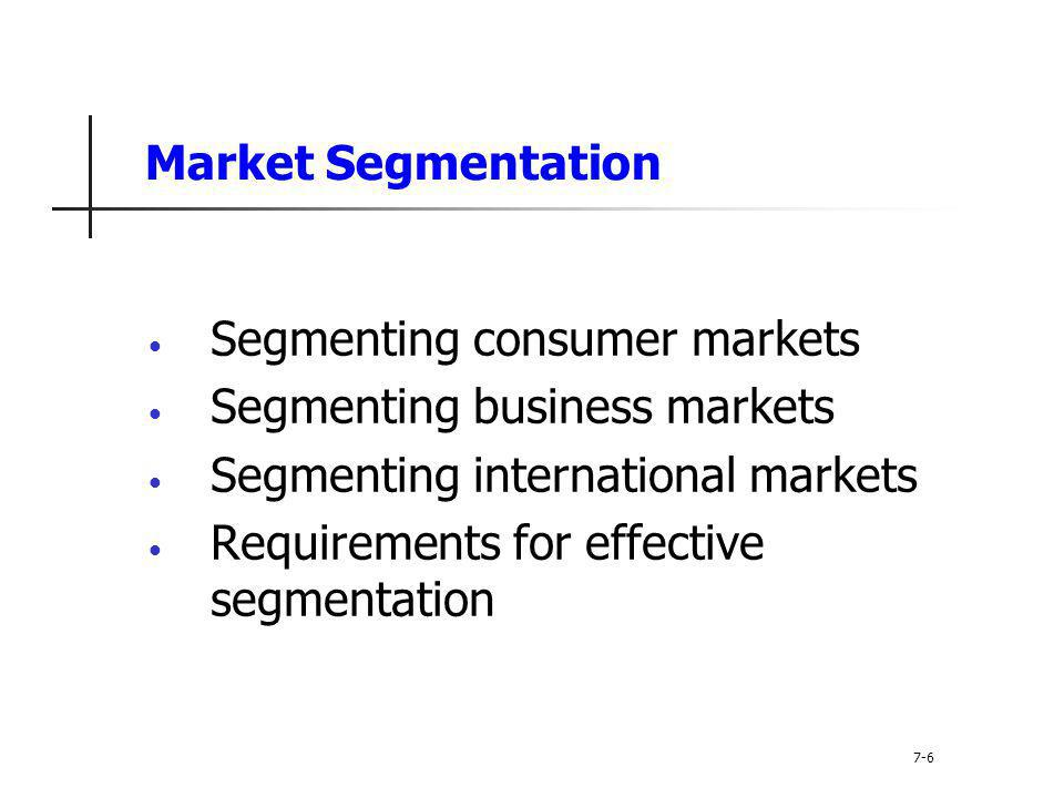 Market Segmentation Requirements for Effective Segmentation Actionable refers to the fact that effective programs can be designed for attracting and serving the segments 7-27