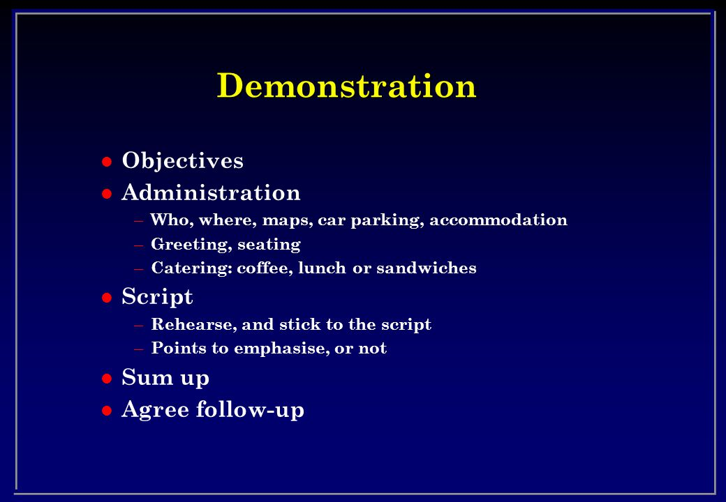 Demonstration l Objectives l Administration – Who, where, maps, car parking, accommodation – Greeting, seating – Catering: coffee, lunch or sandwiches