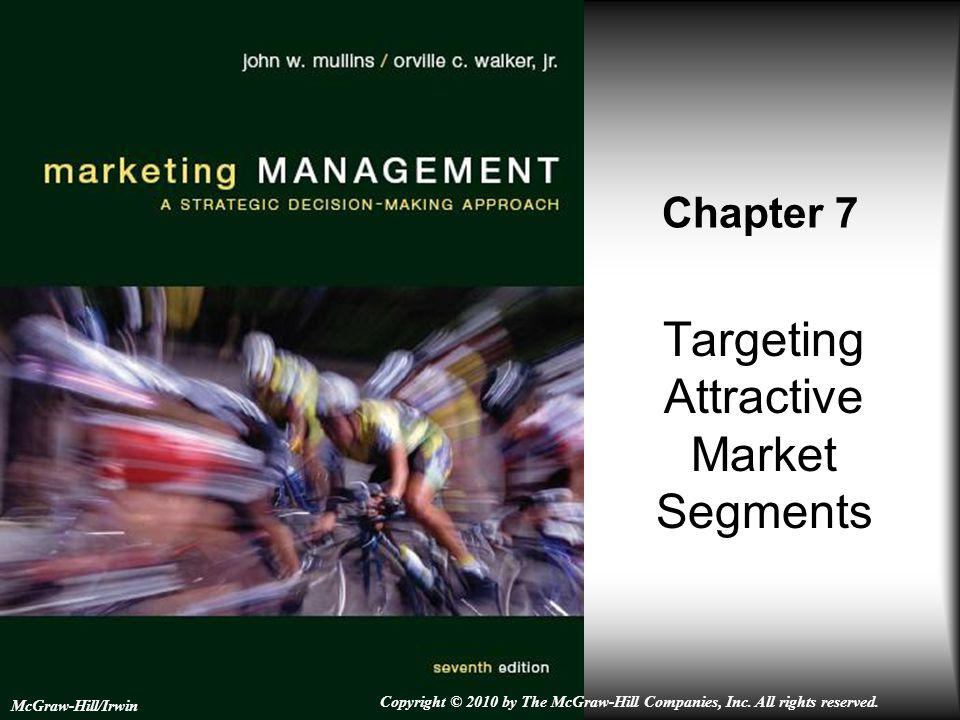 Targeting Attractive Market Segments Chapter 7 McGraw-Hill/Irwin Copyright © 2010 by The McGraw-Hill Companies, Inc.