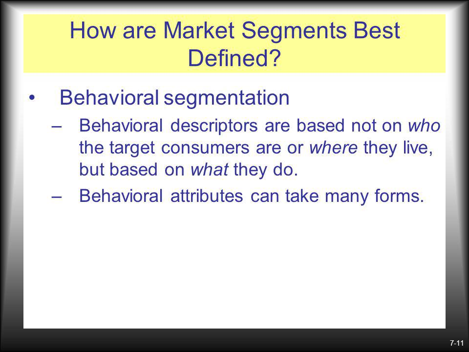7-11 How are Market Segments Best Defined.