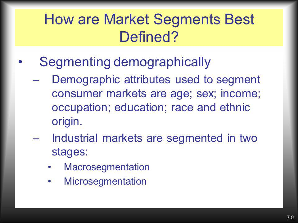 7-8 How are Market Segments Best Defined.