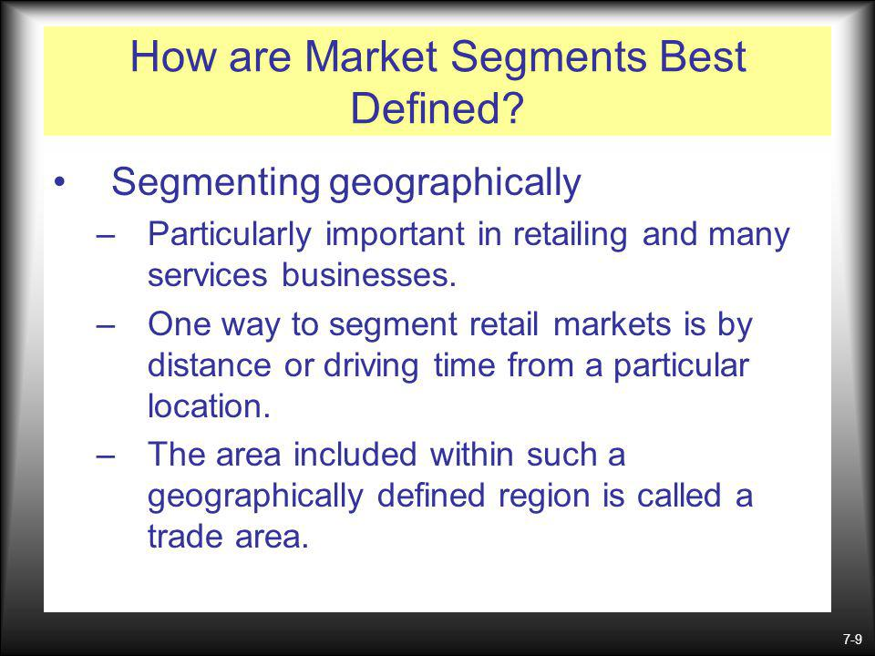 7-9 How are Market Segments Best Defined.
