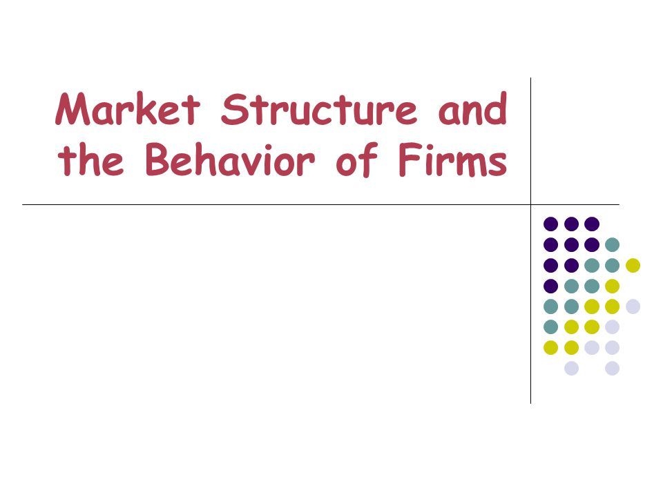 Market Structure and the Behavior of Firms