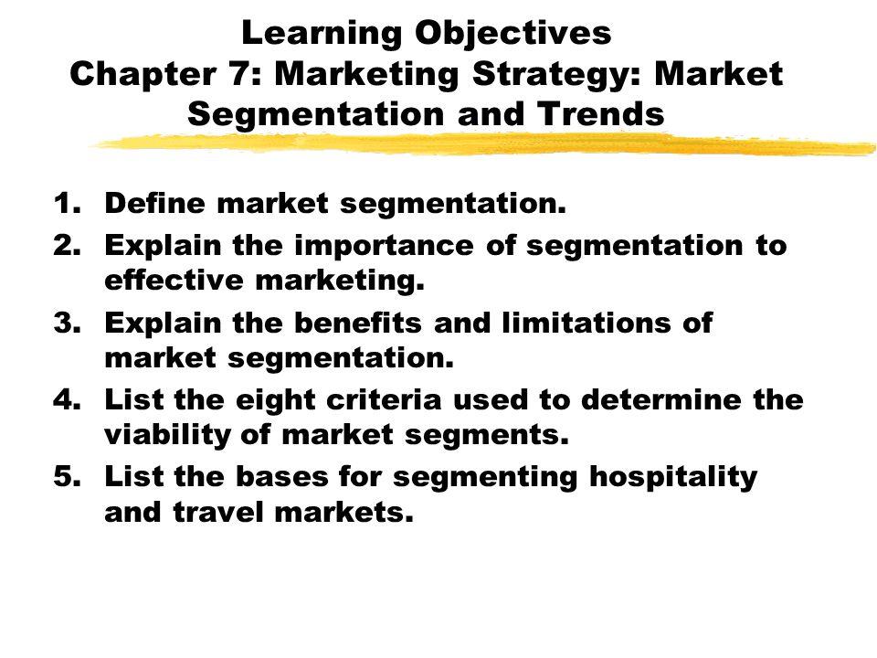 Learning Objectives Chapter 7: Marketing Strategy: Market Segmentation and Trends 1.Define market segmentation. 2.Explain the importance of segmentati
