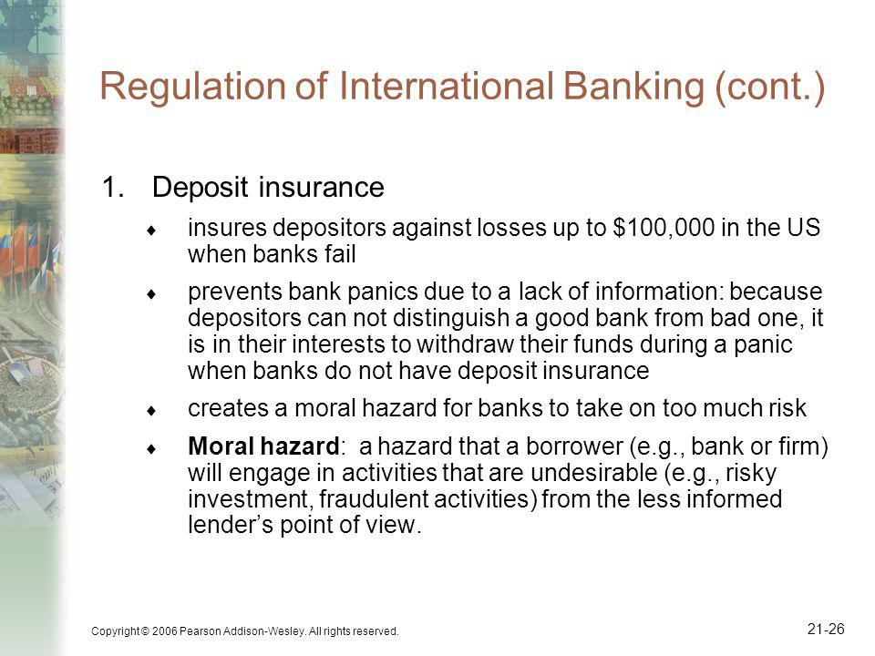 Copyright © 2006 Pearson Addison-Wesley. All rights reserved. 21-26 Regulation of International Banking (cont.) 1.Deposit insurance insures depositors