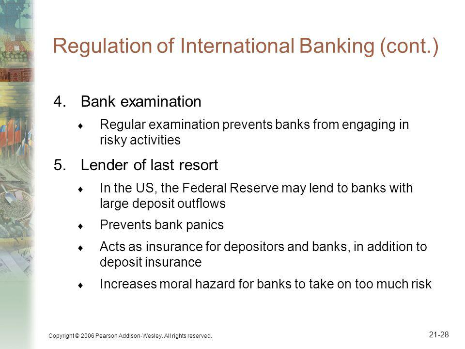 Copyright © 2006 Pearson Addison-Wesley. All rights reserved. 21-28 Regulation of International Banking (cont.) 4.Bank examination Regular examination