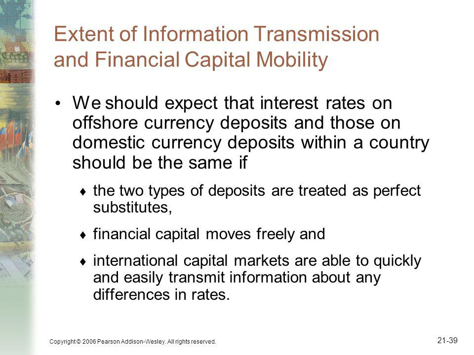 Copyright © 2006 Pearson Addison-Wesley. All rights reserved. 21-39 Extent of Information Transmission and Financial Capital Mobility We should expect