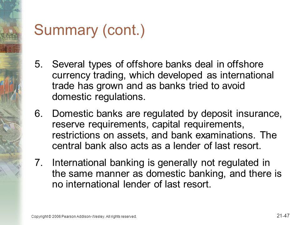 Copyright © 2006 Pearson Addison-Wesley. All rights reserved. 21-47 Summary (cont.) 5.Several types of offshore banks deal in offshore currency tradin