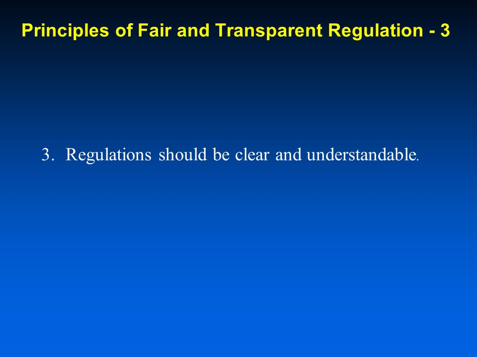 3.Regulations should be clear and understandable. Principles of Fair and Transparent Regulation - 3