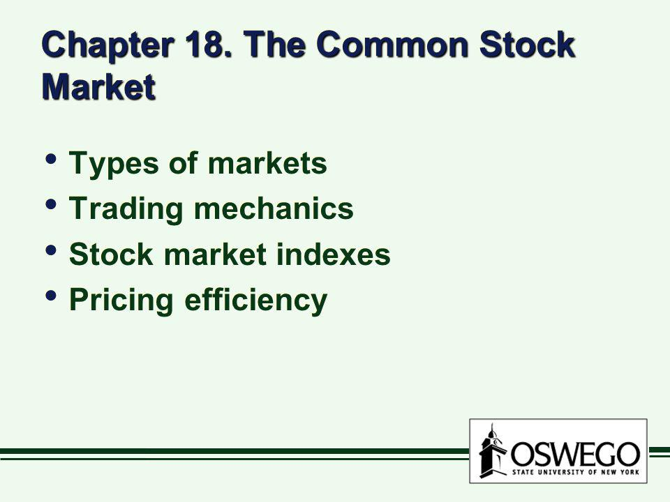 Chapter 18. The Common Stock Market Types of markets Trading mechanics Stock market indexes Pricing efficiency Types of markets Trading mechanics Stoc