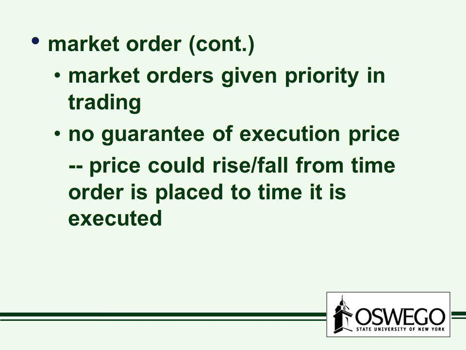 market order (cont.) market orders given priority in trading no guarantee of execution price -- price could rise/fall from time order is placed to tim