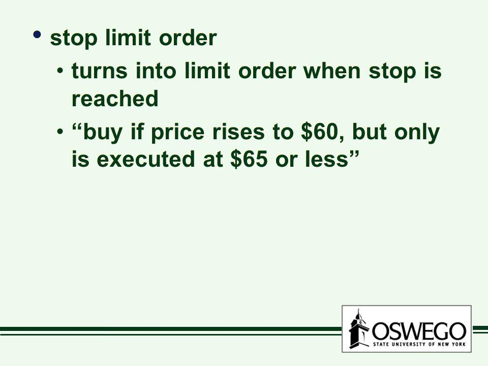 stop limit order turns into limit order when stop is reached buy if price rises to $60, but only is executed at $65 or less stop limit order turns int