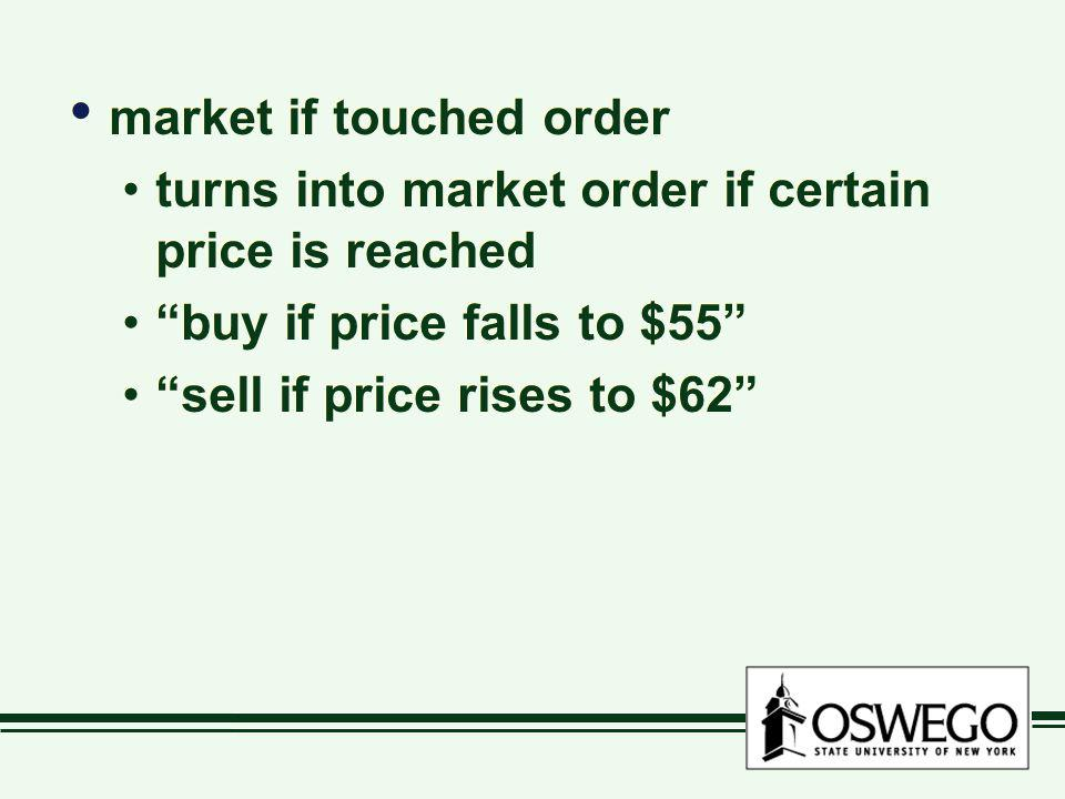 market if touched order turns into market order if certain price is reached buy if price falls to $55 sell if price rises to $62 market if touched ord