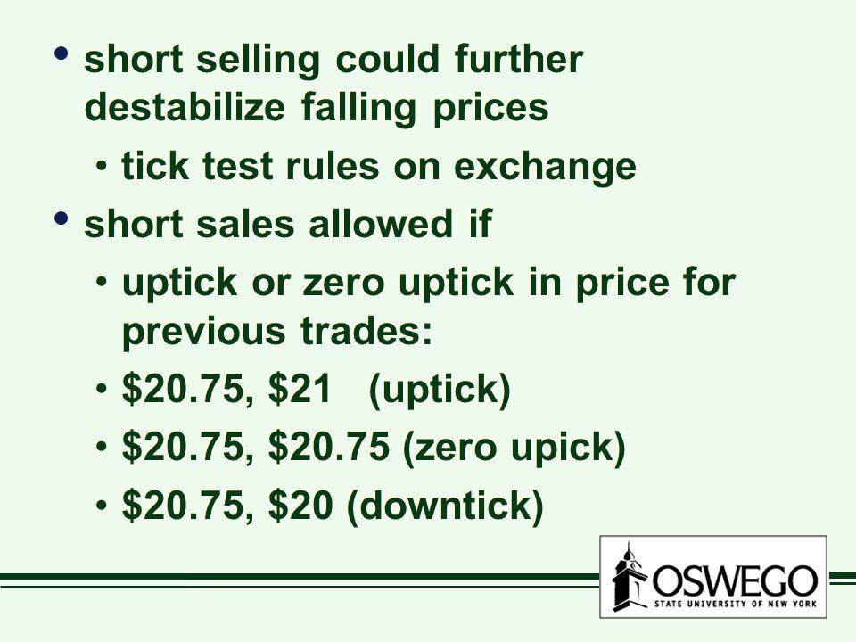 short selling could further destabilize falling prices tick test rules on exchange short sales allowed if uptick or zero uptick in price for previous