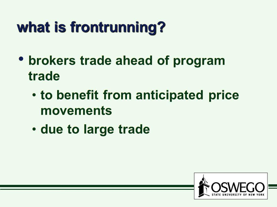 what is frontrunning? brokers trade ahead of program trade to benefit from anticipated price movements due to large trade brokers trade ahead of progr