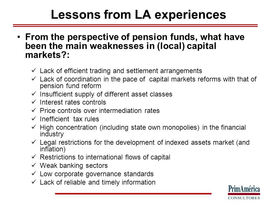Lessons from LA experiences From the perspective of pension funds, what have been the main weaknesses in (local) capital markets?: Lack of efficient t