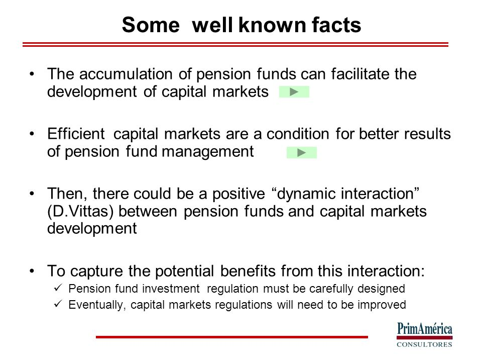 Some well known facts The accumulation of pension funds can facilitate the development of capital markets Efficient capital markets are a condition fo