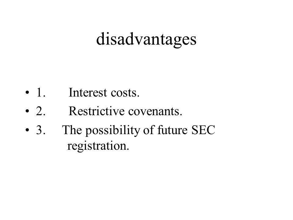 disadvantages 1. Interest costs. 2. Restrictive covenants.