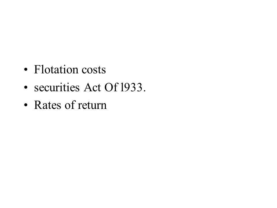 Flotation costs securities Act Of l933. Rates of return