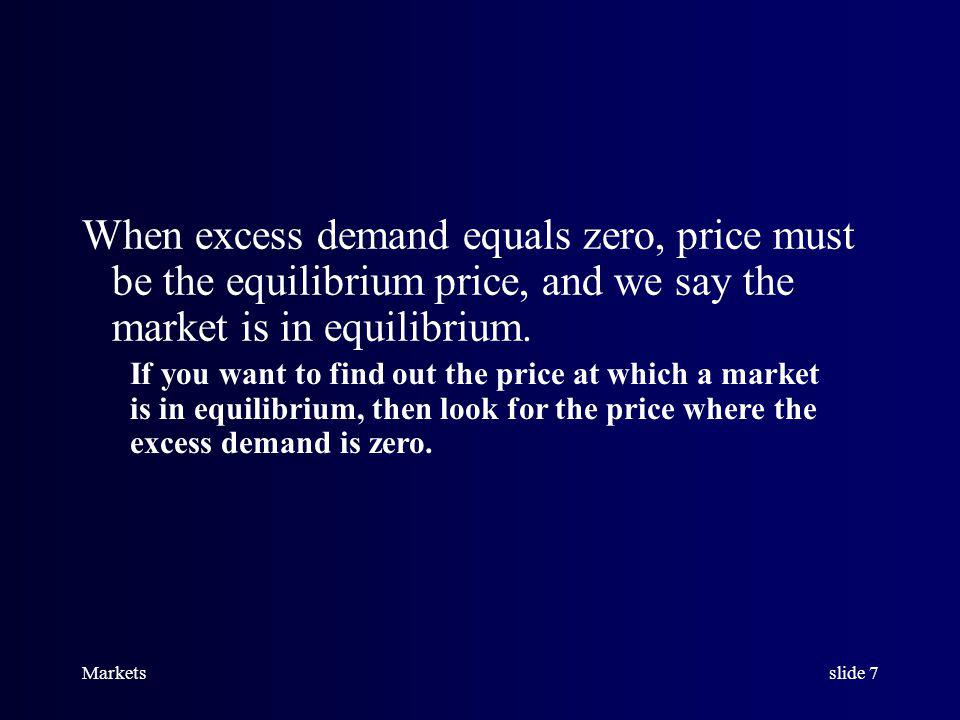 Marketsslide 6 When there is EXCESS DEMAND for a good, price will tend to rise. When there is EXCESS SUPPLY of a good, price will tend to fall.