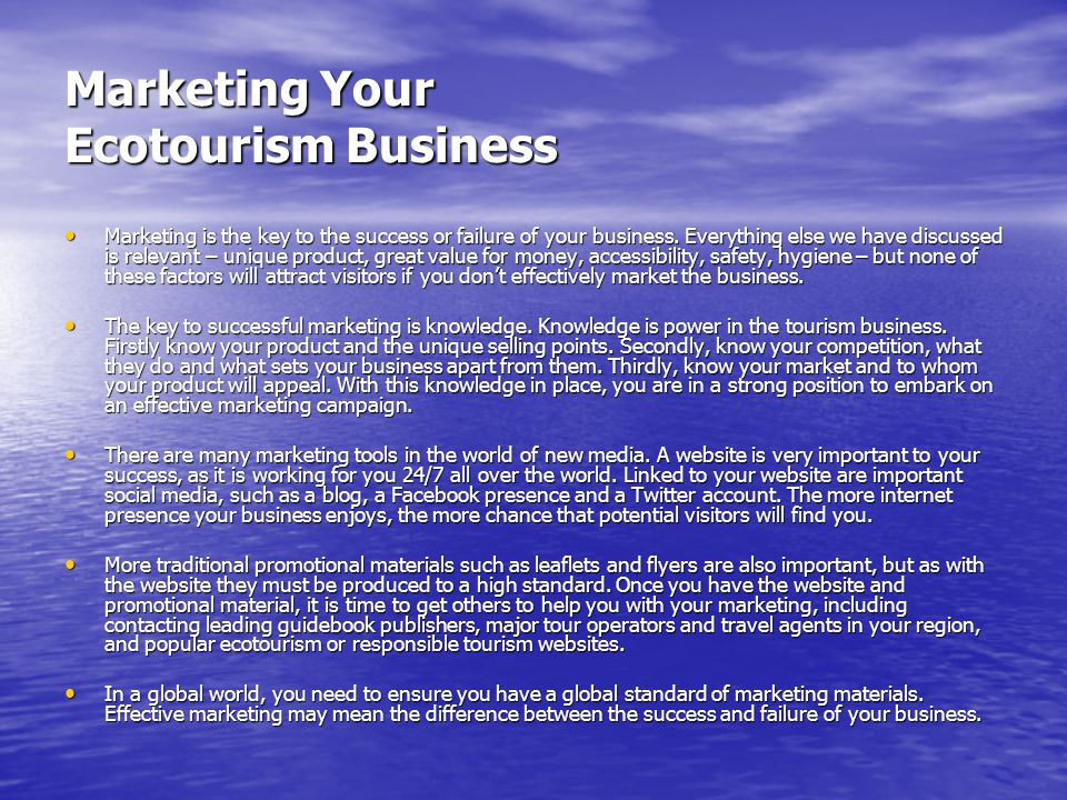 Marketing Your Ecotourism Business Marketing is the key to the success or failure of your business.