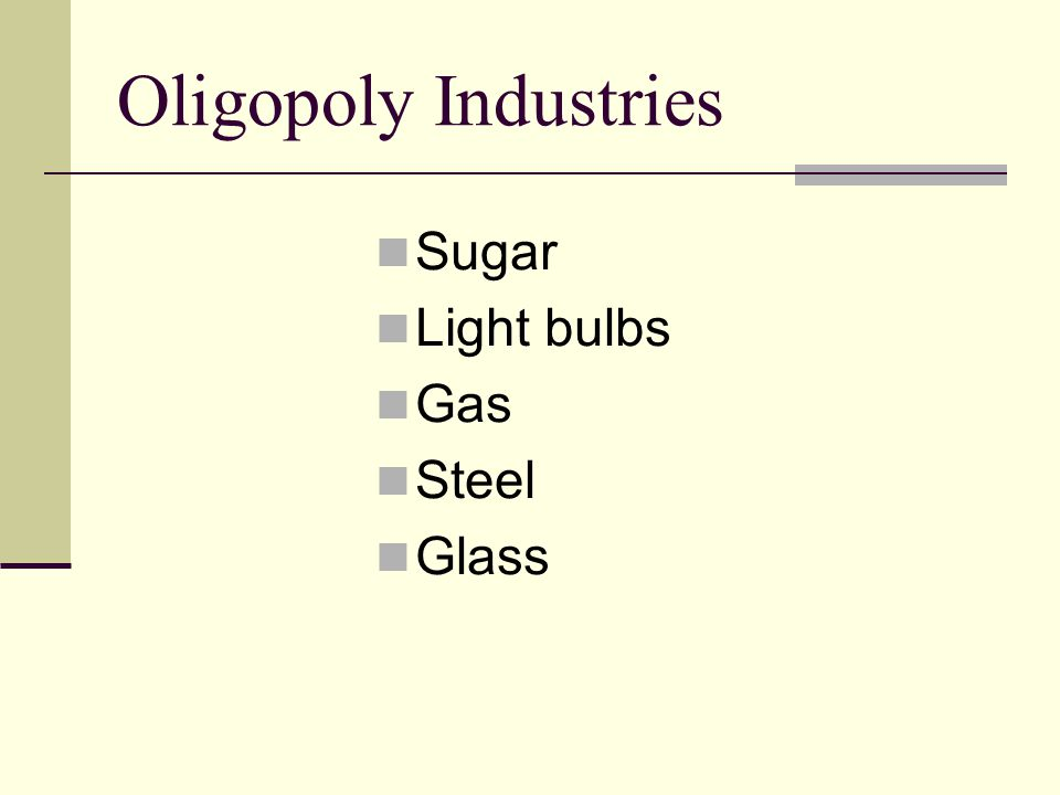 Oligopoly Industries Sugar Light bulbs Gas Steel Glass
