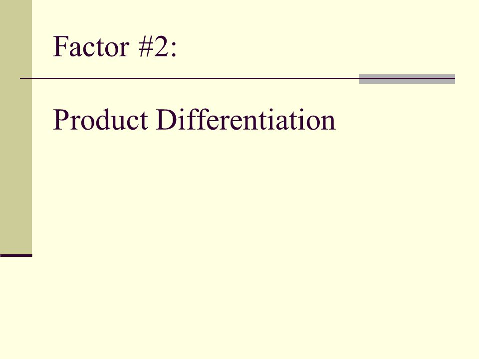 Factor #2: Product Differentiation