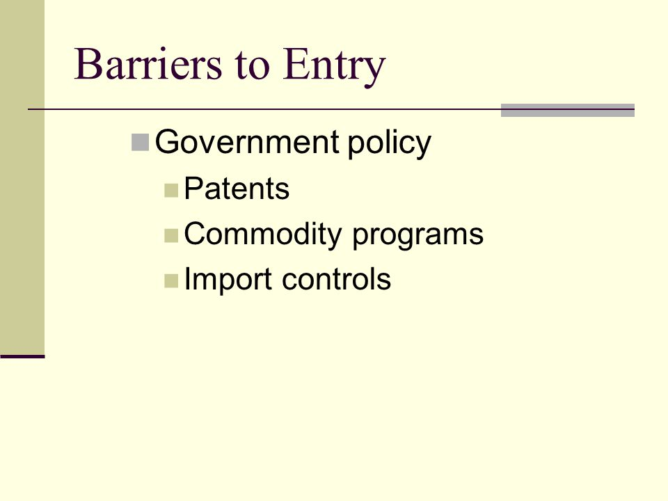 Barriers to Entry Government policy Patents Commodity programs Import controls