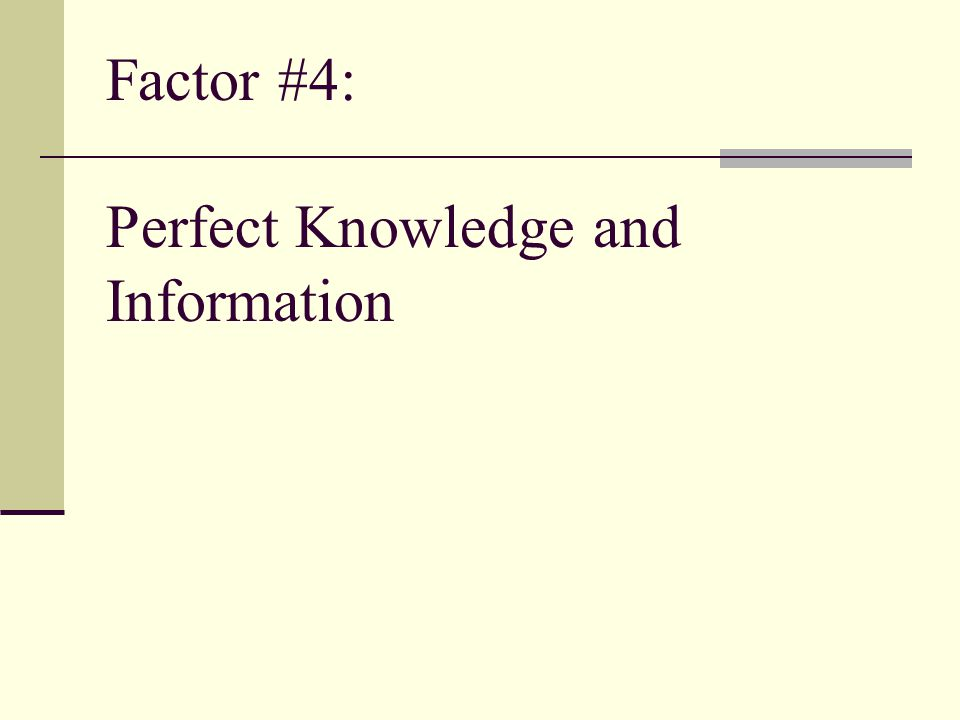 Factor #4: Perfect Knowledge and Information