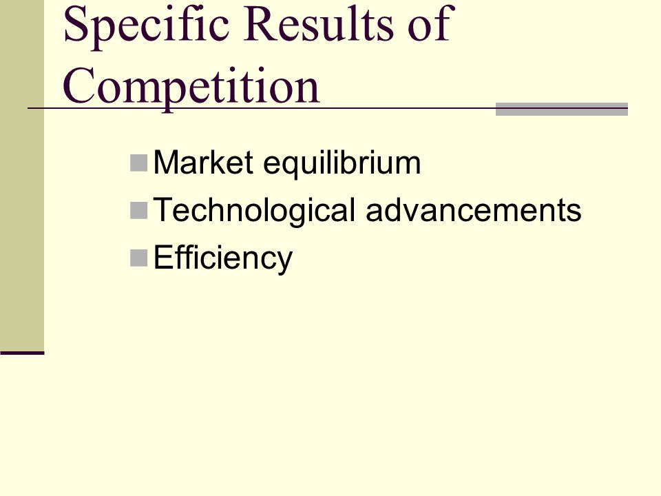 Specific Results of Competition Market equilibrium Technological advancements Efficiency
