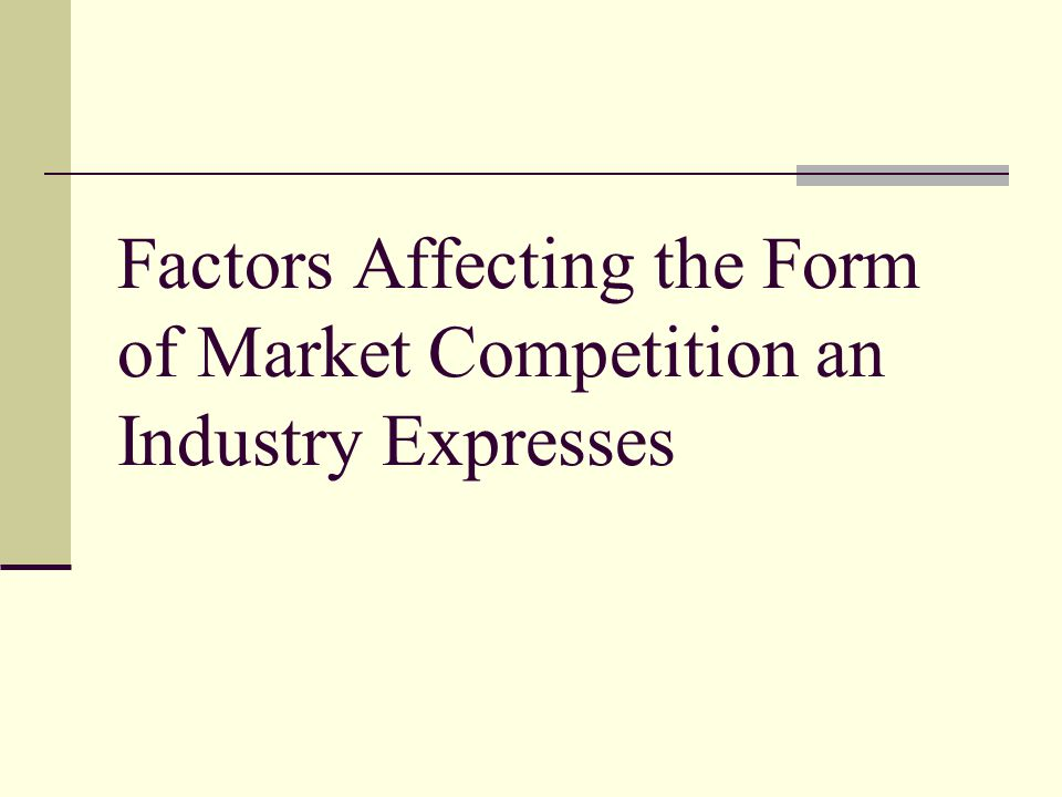 Factors Affecting the Form of Market Competition an Industry Expresses