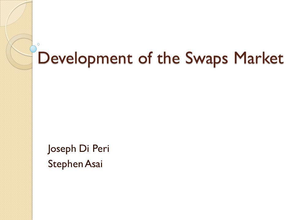 Development of the Swaps Market Joseph Di Peri Stephen Asai
