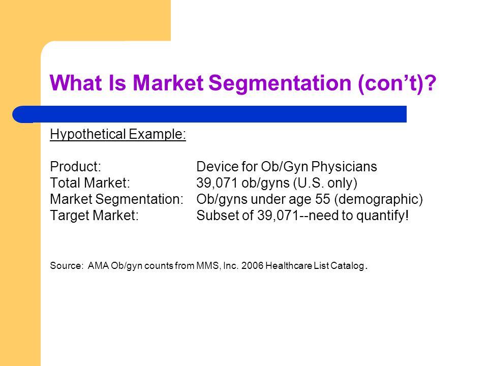 What Is Market Segmentation (cont).
