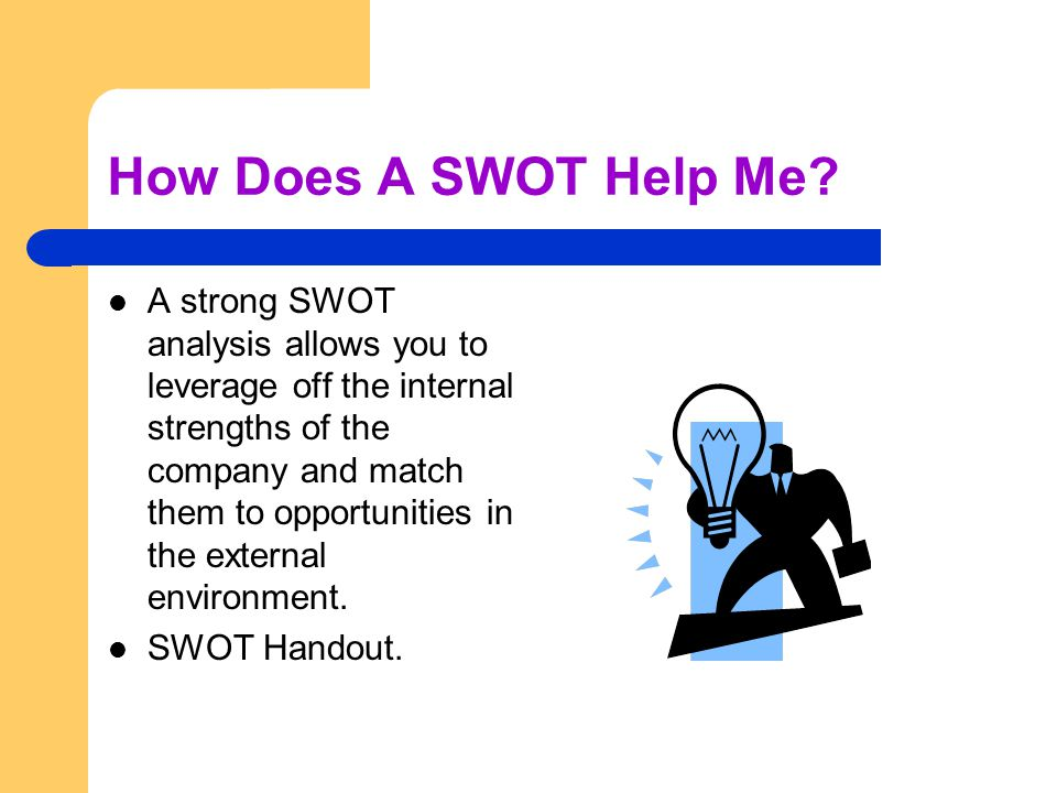 How Does A SWOT Help Me? A strong SWOT analysis allows you to leverage off the internal strengths of the company and match them to opportunities in th
